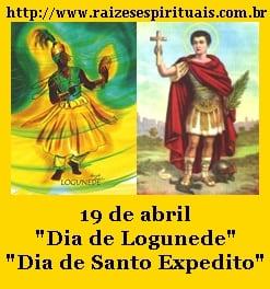19 de abril é dia de Logunedé e Sao Expedito