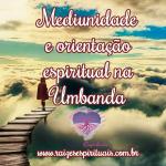 Mediunidade e orientação espiritual na Umbanda