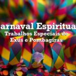 Participe de nosso Carnaval Espiritual(com trabalhos especiais de Exús e Pombagiras)