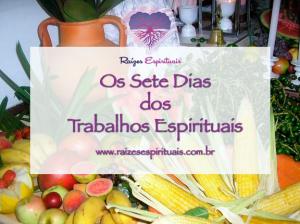 7 dias para a realização dos trabalhos espirituais