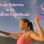 """""""Lei do Retorno"""" e os trabalhos espirituais"""