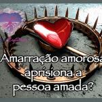 Amarração amorosa aprisiona a pessoa amada?