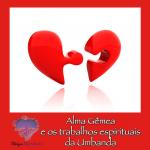 Alma Gêmea e os trabalhos espirituais da Umbanda
