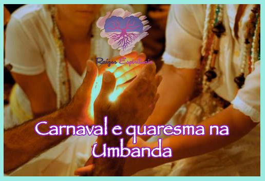 O que pode ou não ser feito no período do carnaval e quaresma na Umbanda?