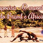 Capoeira – o encontro do Brasil e Africa