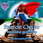 Itan de Ogum – Impulsivo guerreiro
