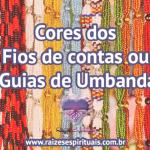 Cores dos Fios de contas ou Guias de Umbanda