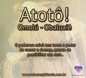 Atotô Omolú - Obaluaiê! O poderoso orixá tem tanto o poder de causar a doença, quanto de possibilitar sua cura.