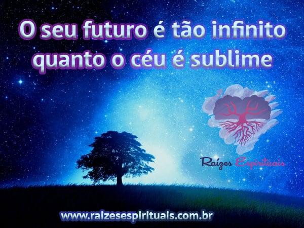 O seu futuro é tão infinito quanto o céu é sublime