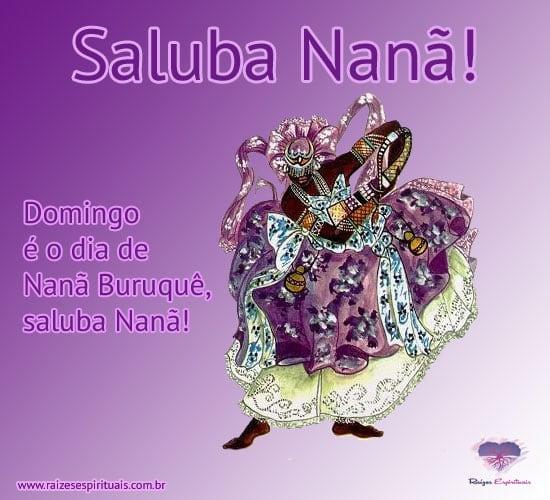 Saluba Nanã! Domingo é o dia de Nanã Buruquê, saluba Nanã!