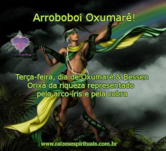 Arroboboi Oxumarê! Terça-feira, dia de Oxumaré & Bessen. Orixá da riqueza representado pelo arco-íris e pela cobra