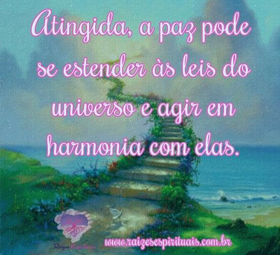 Atingida, a paz pode se estender às leis do universo e agir em harmonia com elas.