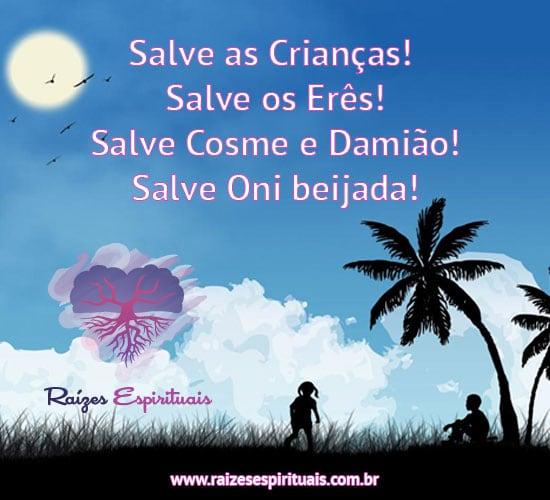 Salve as Crianças! Salve os Erês! Salve Cosme e Damião! Salve Oni beijada!