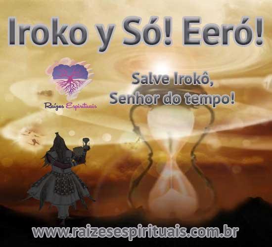 Iroko y Só! Eeró! Salve Iroko, senhor do tempo!