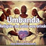 Umbanda – religião do culto aos orixás
