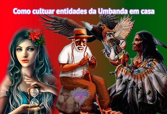 Pombagiras e Exús, Pretos Velhos e Caboclos. Como cultuar as entidades da Umbanda?