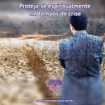 Proteja-se espiritualmente em tempos de crise