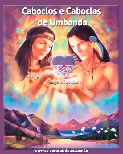 Quem são os Caboclos e  as Caboclas da Umbanda?