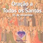 Oração a Todos os Santos (01 de novembro)