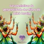 Características da personalidade dos filhos do orixá Ossaim