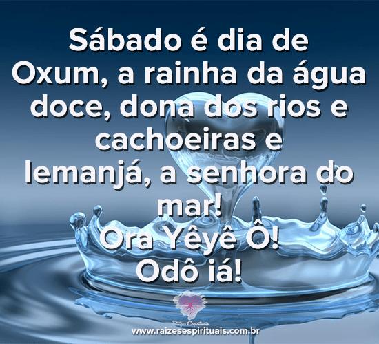 Sábado é dia de  Oxum, a rainha da água doce, dona dos rios e cachoeiras e  Iemanjá, a senhora do mar! Ora Yêyê Ô! Odô iá!