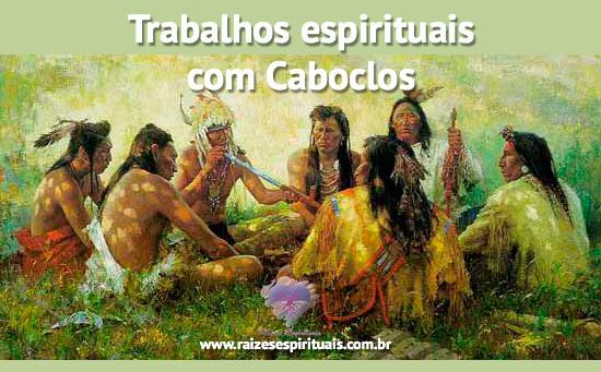 Trabalhos Espirituais feitos com a assistência dos Caboclos da Umbanda