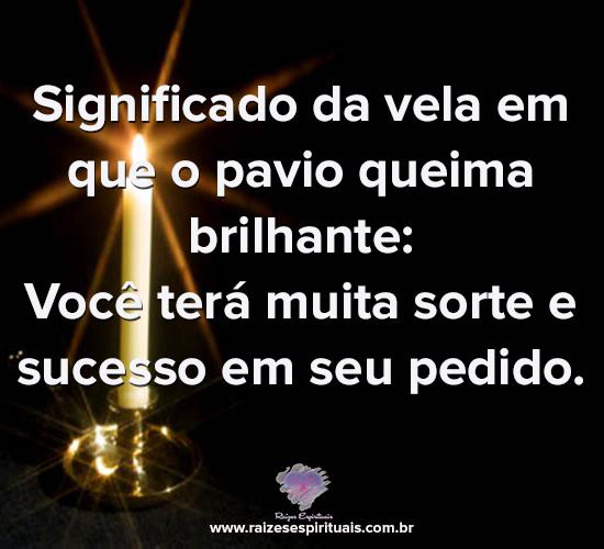 Significado da vela em que o pavio queima brilhante: Você terá muita sorte e sucesso em seu pedido.
