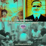 """15 de novembro é o """"Dia da Umbanda"""" (Com sorteio)"""