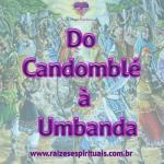 Do Candomblé à Umbanda