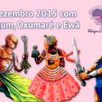 Dezembro 2015 com Ogum, Oxumaré e Ewá