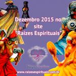 """Dezembro 2015 no site """"Raízes Espirituais"""""""