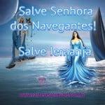 Salve Nossa Senhora dos Navegantes – Salve Iemanjá