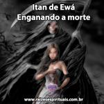 Itan de Ewá – Enganando a morte