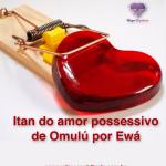 Itan do amor possessivo de Omulú por Ewá