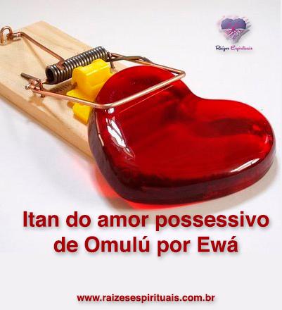 O amor possessivo de Omulú por Ewá