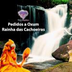 Pedidos a Oxum – Rainha das Cachoeiras