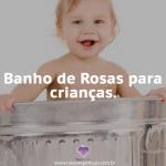 Banho de rosas para crianças