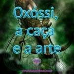 Oxóssi – a caça e a arte