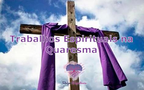 Quaresma, época de poderosos trabalhos espirituais