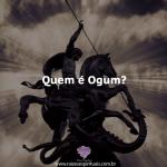 Quem é Ogum?