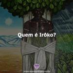 Quem é Irôko?