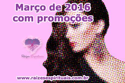 """Aproveite as promoções do site """"Raízes Espirituais"""" em Março de 2016"""