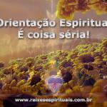 Orientação Espiritual é coisa séria!