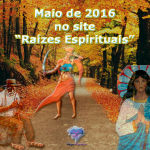 """Maio de 2016 no site """"Raízes Espirituais"""""""