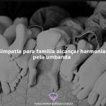 Simpatia para harmonização da família