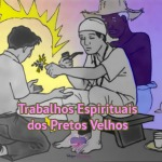 Trabalhos Espirituais dos Pretos Velhos