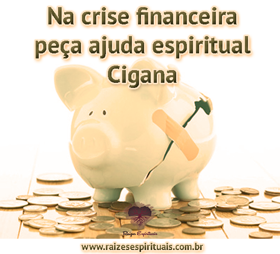 Ajuda espiritual da Falange Cigana na crise financeira
