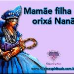 Mamãe filha da orixá Nanã