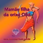 Mamãe filha da orixá Obá