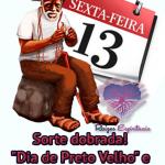 """Sorte dobrada! – """"Dia de Preto Velho"""" e """"Sexta-feira 13"""""""